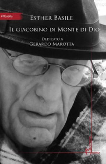 Il giacobino di Monte di Dio. Dedicato a Gerardo Marotta - Esther Basile |