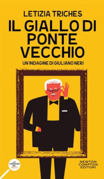 Il giallo di Ponte Vecchio. Un'indagine di Giuliano Neri - Letizia Triches |