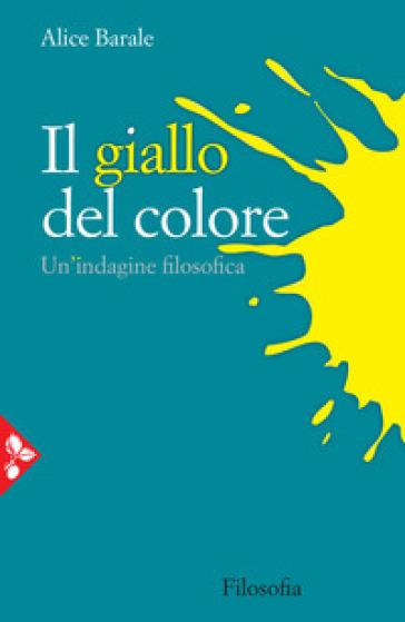 Il giallo del colore. Un'indagine filosofica - Alice Barale pdf epub