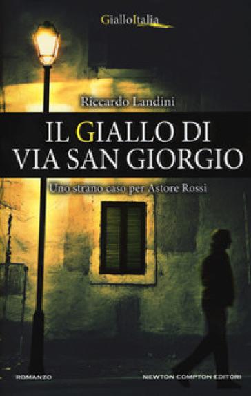 Il giallo di via San Giorgio. Uno strano caso per Astore Rossi - Riccardo Landini   Thecosgala.com