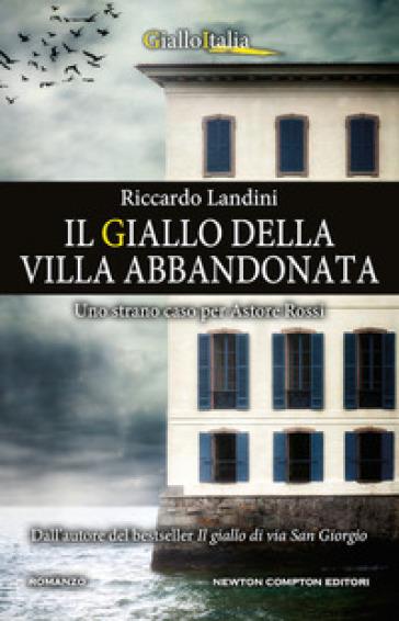 Il giallo della villa abbandonata. Uno strano caso per Astore Rossi - Riccardo Landini | Ericsfund.org