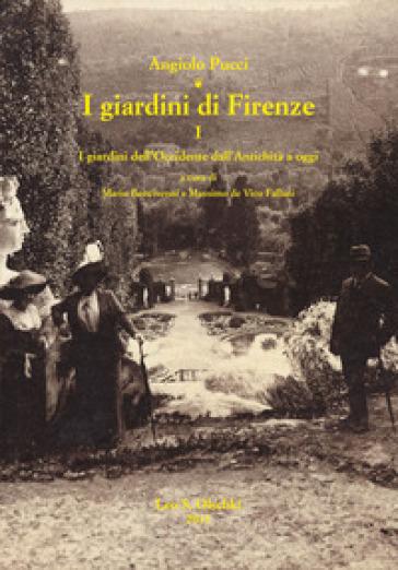 I giardini di Firenze. 1: I giardini dell'Occidente dall'antichità a oggi. Un quadro generale di riferimento - Angiolo Pucci |