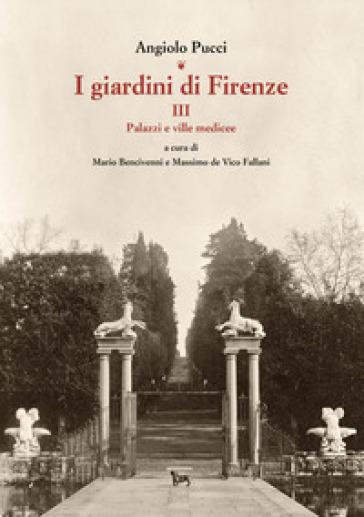 I giardini di Firenze. 3: Palazzi e ville medicee - Angiolo Pucci pdf epub