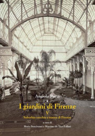 I giardini di Firenze. 5: Suburbio vecchio e nuovo di Firenze - Angiolo Pucci | Rochesterscifianimecon.com