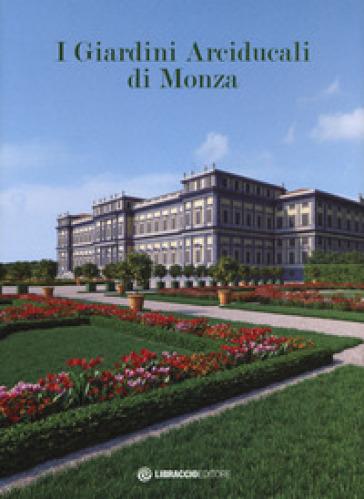I giardini arciducali di Monza. Ediz. illustrata. Con DVD video - P. Tagliabue |