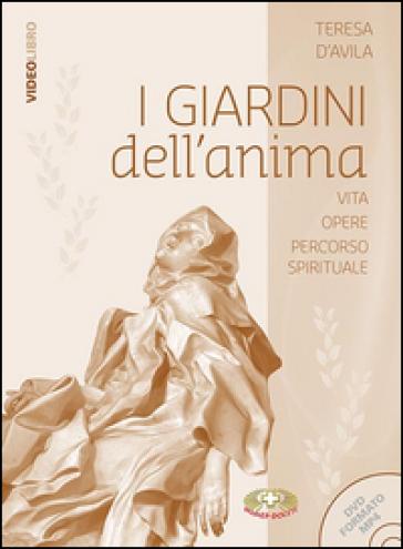 I giardini dell'anima. Santa Teresa d'Avila vita messaggio percorso spirituale. Con DVD - M. Manservigi |