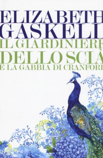 Il giardiniere dello Scià e La gabbia di Cranford - Elizabeth Gaskell |