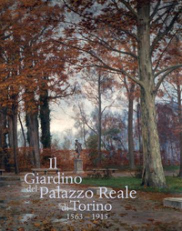 Il giardino del Palazzo Reale di Torino (1563-1915) - P. Cornaglia | Rochesterscifianimecon.com