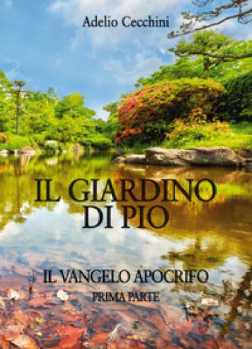 Il giardino di Pio. Il vangelo apocrifo. 1. - Adelio Cecchini | Ericsfund.org