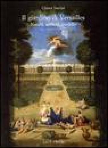 Il giardino di Versailles. Natura, artificio, modello - Chiara Santini  