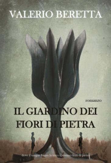 Il giardino dei fiori di pietra - Valerio Beretta  