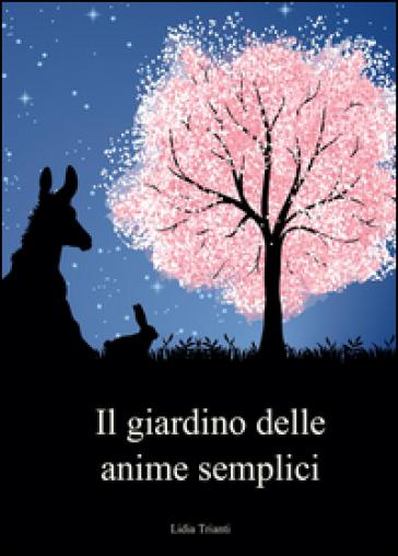 Il giardino delle anime semplici - Lidia Trianti |