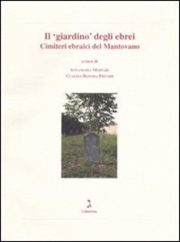Il «giardino» degli ebrei. Cimiteri ebraici del Mantovano - C. Bonora Previdi |