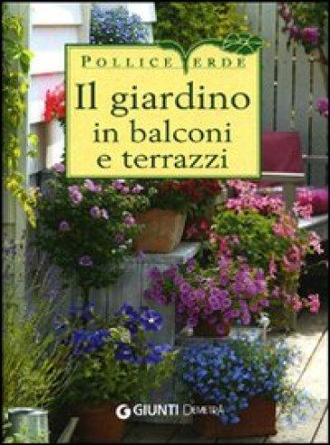 Il giardino in balconi e terrazzi - Eliana Ferioli | Rochesterscifianimecon.com