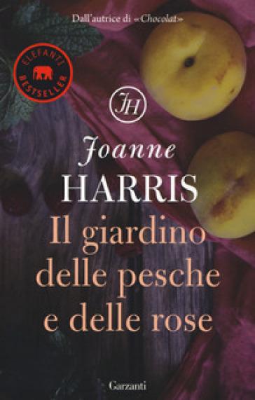 Il giardino delle pesche e delle rose - Joanne Harris |