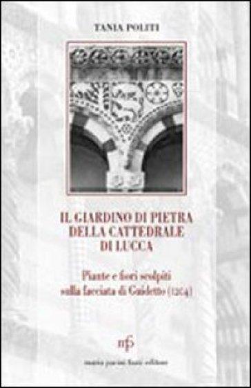 Il giardino di pietra della cattedrale di Lucca. Piante e fiori scolpiti sulla facciata di Guidetto (1204) - Tania Politi   Rochesterscifianimecon.com