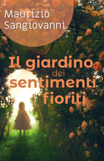 Il giardino dei sentimenti fioriti - Maurizio Sangiovanni | Jonathanterrington.com