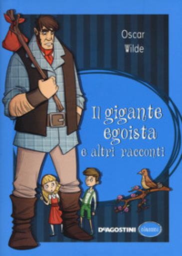 Il gigante egoista e altri racconti - Oscar Wilde  