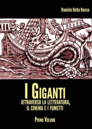I giganti. Attraverso la letteratura, il cinema e i fumetti. 1. - Daniele Della Rocca | Ericsfund.org