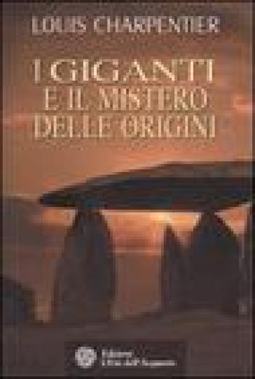 I giganti e il mistero delle origini - Louis Charpentier | Rochesterscifianimecon.com