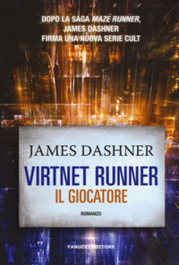 Il giocatore. Virtnet Runner. The mortality doctrine. 1. - James Dashner | Thecosgala.com