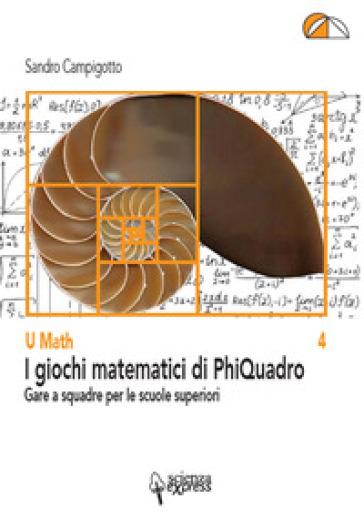 I giochi matematici di PhiQuadro - Sandro Campigotto  