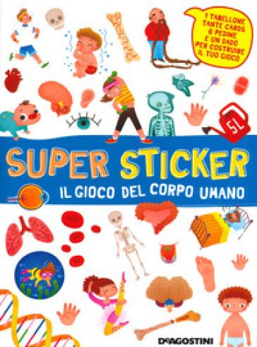 Il gioco del corpo umano. Super sticker. Con adesivi. Ediz. a colori