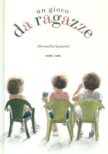 Un gioco da ragazze. Ediz. a colori - Alessandra Lazzarin |