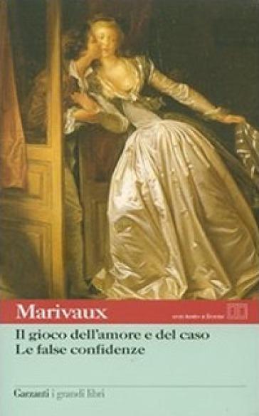 Il gioco dell'amore e del caso-Le false confidenze. Testo francese a fronte - Pierre Carlet De Marivaux |