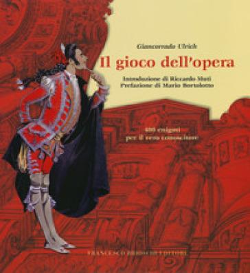 Il gioco dell'opera. 480 enigmi per il vero conoscitore - Giancorrado Ulrich | Ericsfund.org