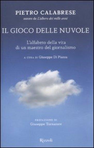 Il gioco delle nuvole. L'alfabeto della vita di un maestro del giornalismo - Pietro Calabrese pdf epub