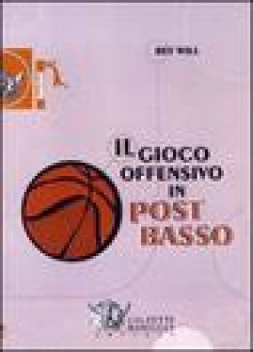 Il gioco offensivo in post basso. DVD. Con libro - Rey Will | Ericsfund.org