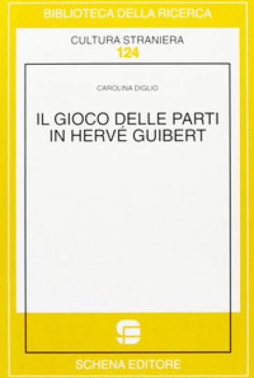 Il gioco delle parti in Hervé Guibert - Carolina Diglio |