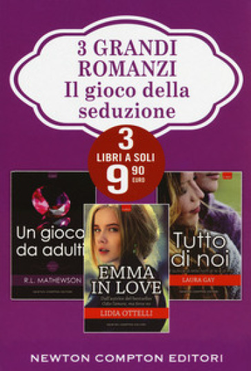 Il gioco della seduzione: Un gioco da adulti-Emma in love-Tutto di noi - R. L. Mathewson |