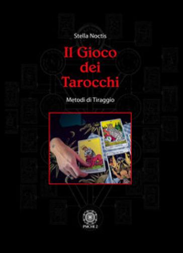 Il gioco dei tarocchi. Metodi di tiraggio - Stella Noctis | Thecosgala.com