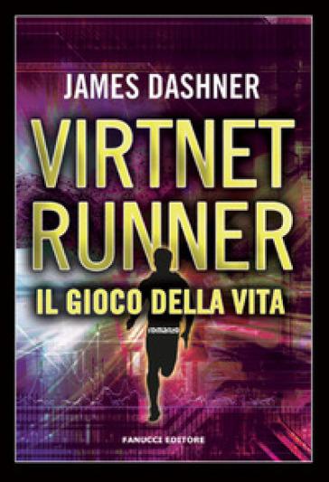 Il gioco della vita. Virtnet Runner. The mortality doctrine. 3. - James Dashner | Thecosgala.com