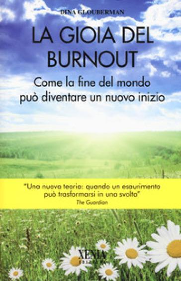 La gioia del Burnout. Come la fine del mondo può diventare un nuovo indizio - Dina Glouberman |