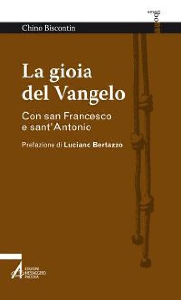 La gioia del Vangelo. Con san Francesco e sant'Antonio - Chino Biscontin |