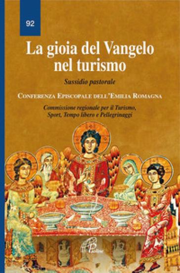 La gioia del Vangelo nel turismo. Sussidio pastorale - Conferenza episcopale Emilia Romagna |