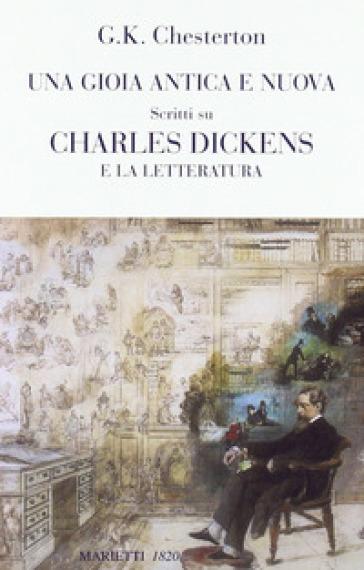 Una gioia antica e nuova. Scritti su Charles Dickens e la letteratura - Gilbert Keith Chesterton   Thecosgala.com