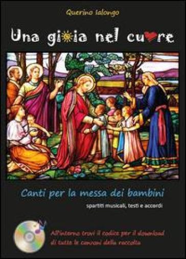 Una gioia nel cuore. Canti per la messa dei bambini - Querino Ialongo | Ericsfund.org