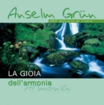 La gioia dell'armonia. ABC dell'arte di vivere - Anselm Grun | Ericsfund.org