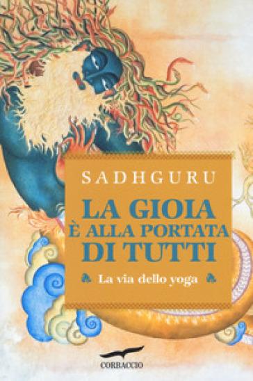 La gioia è alla portata di tutti. La via dello yoga - Sadhguru | Ericsfund.org