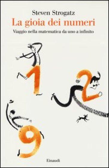 La gioia dei numeri. Viaggio nella matematica da uno a infinito - Steven Strogatz | Jonathanterrington.com