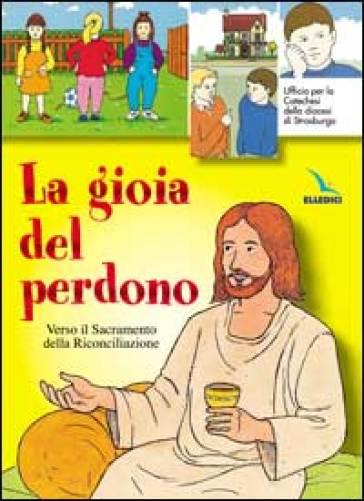 La gioia del perdono. Verso il sacramento della riconciliazione. Testo. Libro per il fanciullo - P. Ambrosio   Kritjur.org