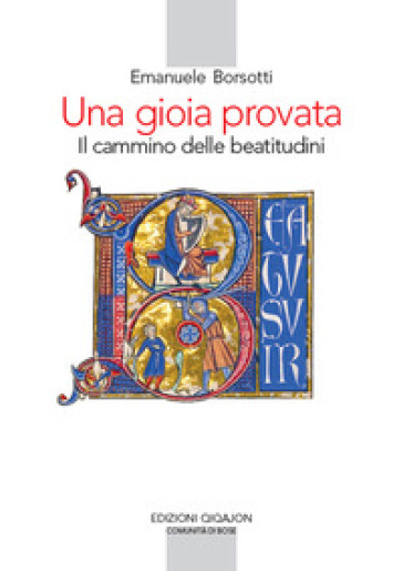 Una gioia provata. Il cammino delle beatitudini - Emanuele Borsotti | Thecosgala.com