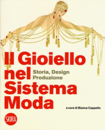 Il gioiello nel sistema moda. Storia, design, produzione. Ediz. a colori - B. Cappello |