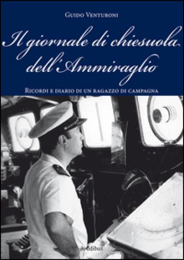 Il giornale di chiesuola dell'Ammiraglio. Diario e ricordi di un ragazzo di campagna - Guido Venturoni | Rochesterscifianimecon.com