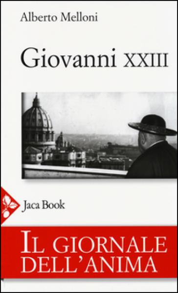 Il giornale dell'anima di Giovanni XXIII - Alberto Melloni | Jonathanterrington.com