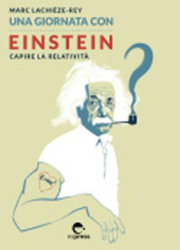 Una giornata con Einstein. Capire la relatività - Marc Lachièze-Rey |
